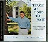 Teach Me Lord To Wait CD - Heritage Of The Future Series by The Harding University Concert Choir