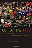 Out of the Pits – Traders and Technology from Chicago to London