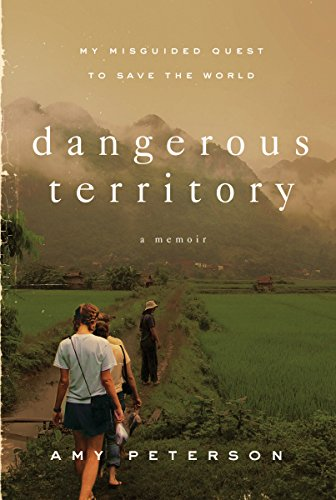 Dangerous Territory: My Misguided Quest to Save the World by Discovery House Publishers