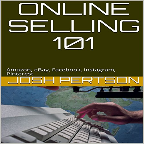 Online Selling 101: Amazon, eBay, Facebook, Instagram, Pinterest