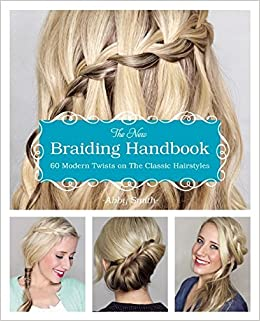 The New Braiding Handbook 60 Modern Twists On The Classic
