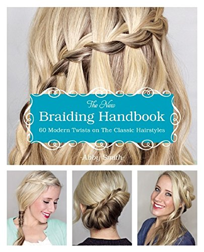 The New Braiding Handbook: 60 Modern Twists on the Classic Hairstyle (Easy And Beautiful Hairstyles Step By Step)