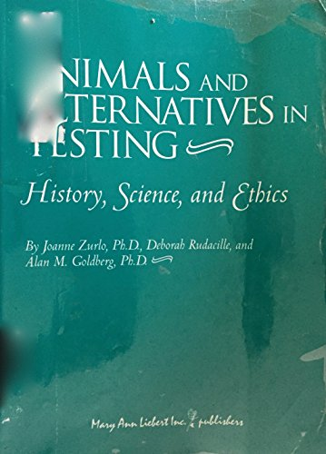 Animals and Alternatives in Testing: History, Science, and Ethics (History Of Animal Testing For Medical Research)