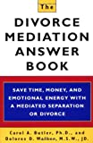 The Divorce Mediation Answer Book, Carol A. Butler and Dolores D. Walker, 1568362528