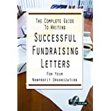 The Complete Guide to Writing Successful Fundraising Letters for Your Non Profit Organization: With Companion CD-ROM