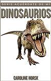Dinosaurios: Libro de imágenes asombrosas y datos curiosos sobre los Dinosaurios para niños (Serie Acuérdate De Mí)