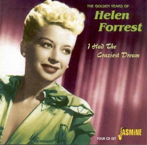 I Had The Craziest Dream - The Golden Years Of Helen Forrest [ORIGINAL RECORDINGS REMASTERED] 4CD SET by Forrest, Helen