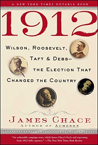 1912: Wilson, Roosevelt, Taft and Debs--The Election that Changed the Country