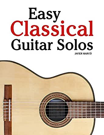 Easy Classical Guitar Solos: Featuring music of Bach, Mozart ...