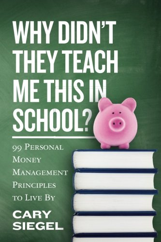 Why Didn't They Teach Me This in School?: 99 Personal Money Management Principles to Live - Ideas Graduate For College Gift