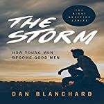 The Storm: How Young Men Become Good Men | Dan Blanchard