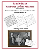 Family Maps of Van Buren County, Arkansas, Deluxe Edition : With Homesteads, Roads, Waterways, Towns, Cemeteries, Railroads, and More, Boyd, Gregory A., 1420311891