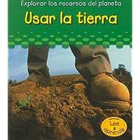 Usar la tierra (Explorar los recuros del planeta) (Spanish Edition)