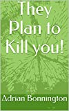 They Plan to Kill you!