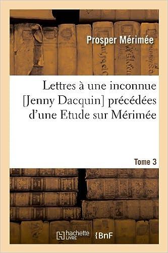 Lire des livres gratuits en ligne gratuitement sans téléchargementLettres a Une Inconnue [Jenny Dacquin]. Precedees D'Une Etude Sur Merimee. Tome 3 (Ed.18..) (Litterature) (French Edition) en français PDF ePub iBook 2012699448