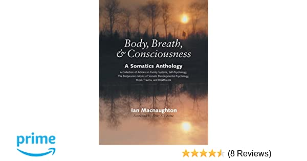body breath and consciousness a somatics anthology