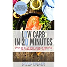Low Carb: In 20 Minutes - Over 60 Easy One Skillet Recipes in 20 Minutes Or Less (Low Carb Cookbook, Low Carb Diet Cookbook, Low Carb Cookbooks)