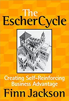 The Escher Cycle: Creating Self-Reinforcing Business Advantage (English Edition) de [Jackson, Finn]