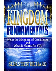 Kingdom Fundamentals: What the Kingdom of God Means and What it Means for You
