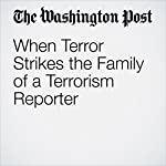 When Terror Strikes the Family of a Terrorism Reporter | Souad Mekhennet