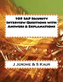 105 SAP Security Interview Questions with Answers and Explanations, J. Jerome and S. Kaur, 1481123874
