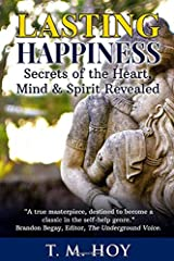 Lasting Happiness: Secrets of the Heart, Mind & Spirit Revealed Paperback