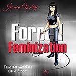 Forced Feminization: Feminization of a Sissy | Jessica Whip