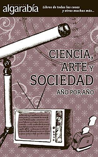 Descargar Libro Ciencia, Arte Y Sociedad. Año Por Año Algarabía Libros