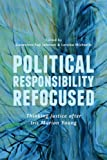 Political Responsibility Refocused : Thinking Justice after Iris Marion Young, , 1442646454