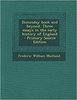 Book Domesday Book and Beyond. Three Essays in the Early History of England - Primary Source Edition