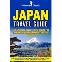 Japan Travel Guide: The Ultimate Japan Travel Guide for Curious, Fun and Adventurous Travelers - Experience the Best of Japan's Culture, History, Tours, Restaurants, Hotels, Nightlife & Much More!