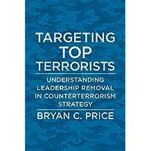 Targeting Top Terrorists: Understanding Leadership Removal in Counterterrorism Strategy