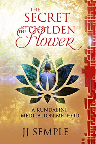 The Secret of the Golden Flower: A Kundalini Meditation Method (GFM Book 2)
