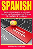 img - for Spanish: The Most Effective Way to Learn & Improve Your Spanish Language, Grammar, Writing Skills, & Vocabulary book / textbook / text book