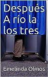 Después A río la los tres (Spanish Edition)