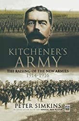 Kitchener's Army: The Raising of the New Armies 1914 - 1916: The Raising of the New Armies 1914-1916