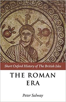The Roman Era: The British Isles: 55 B.C.-A.D. 410 (Short Oxford History of the British Isles)