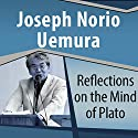 Reflections on the Mind of Plato Audiobook by Joseph Norio Uemura Narrated by Ray Childs