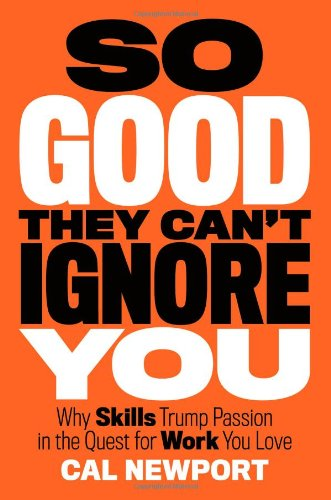 So Good They Can't Ignore you – Cal Newport