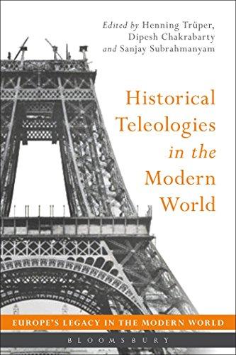 Historical Teleologies in the Modern World (Europe's Legacy in the Modern World)