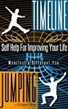Timeline Jumping: Self Help For Improving Your Life (Paranormal Self Help Series)