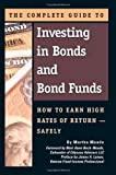 img - for The Complete Guide to Investing in Bonds and Bond Funds: How to Earn High Rates of Return Safely book / textbook / text book
