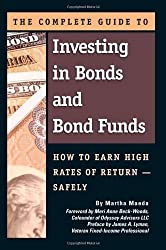 The Complete Guide to Investing in Bonds and Bond Funds: How to Earn High Rates of Return Safely