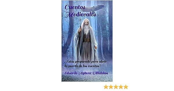 Cuentos Medievales: ¿Estás preparado para abrir la puerta de los cuentos? (Spanish Edition) - Kindle edition by Eduardo Agüera Villalobos.