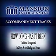 How Long Has It Been (Traditional) [Accompaniment Track]