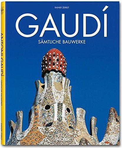 Gaudí: 1852 - 1926 ; Antoni Gaudí i Cornet - ein Leben in der Architektur