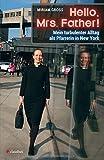 Hello, Mrs. Father!: Mein turbulenter Alltag als Pfarrerin in New York