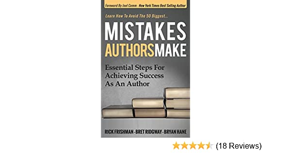 Mistakes Authors Make: Essential Steps for Achieving Success as an Author - Kindle edition by Rick Frishman, Bret Ridgway.