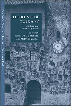 Florentine Tuscany: Structures and Practices of Power (Cambridge Studies in Italian History and Culture)