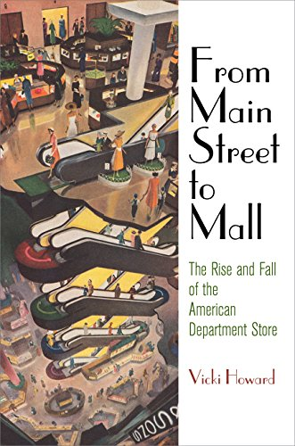 From Main Street to Mall: The Rise and Fall of the American Department Store (American Business, Politics, and - Mall Street State